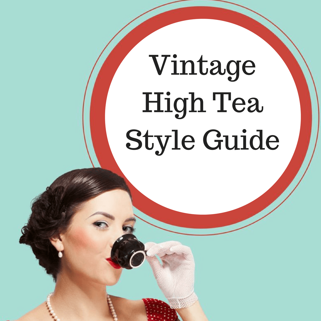 Vintage High Tea Style Guide