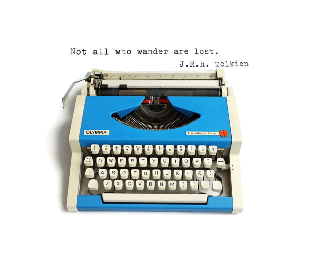 Not all who wander are lost. typewriter quotes